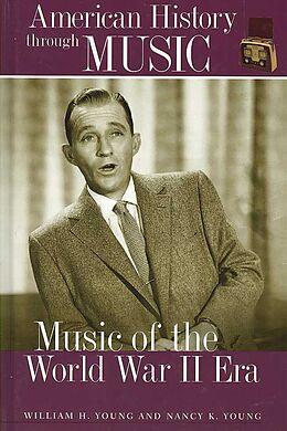 Fester Einband Music of the World War II Era von William Young, Nancy Young