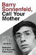 Fester Einband Barry Sonnenfeld, Call Your Mother: Memoirs of a Neurotic Filmmaker von Barry Sonnenfeld