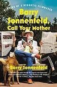 Kartonierter Einband Barry Sonnenfeld, Call Your Mother: Memoirs of a Neurotic Filmmaker von Barry Sonnenfeld