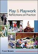 Kartonierter Einband Play and Playwork: 101 Stories of Children Playing von Fraser Brown