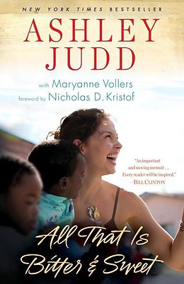E-Book (epub) All That Is Bitter and Sweet von Ashley Judd, Maryanne Vollers
