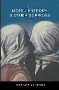 Kartonierter Einband The Motel Entropy & Other Sorrows von José Luis Gutiérrez