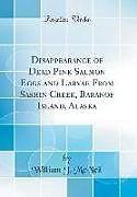 Fester Einband Disappearance of Dead Pink Salmon Eggs and Larvae From Sashin Creek, Baranof Island, Alaska (Classic Reprint) von William J. Mcneil