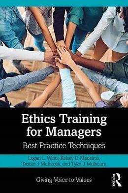 Kartonierter Einband Ethics Training for Managers von Logan L. Watts, Kelsey Medeiros, Tristan McIntosh