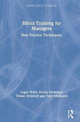 Fester Einband Ethics Training for Managers von Logan L. Watts, Kelsey Medeiros, Tristan McIntosh