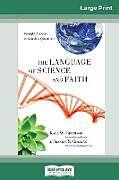 Kartonierter Einband The Language of Science and Faith von Francis S. Collins, Karl W. Giberson