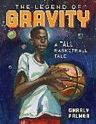Fester Einband The Legend of Gravity: A Tall Basketball Tale von Charly Palmer