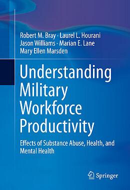 E-Book (pdf) Understanding Military Workforce Productivity von Robert M. Bray, Laurel Hourani, Jason Williams