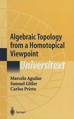 Fester Einband Algebraic Topology from a Homotopical Viewpoint von Marcelo A. Aguilar, Samuel Gitler, Carlos Prieto