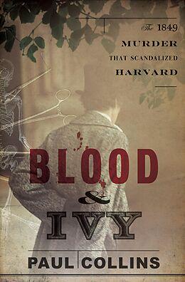 E-Book (epub) Blood & Ivy: The 1849 Murder That Scandalized Harvard von Paul Collins