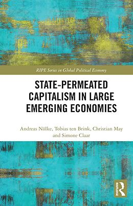 E-Book (epub) State-permeated Capitalism in Large Emerging Economies von Andreas Nölke, Tobias Ten Brink, Christian May