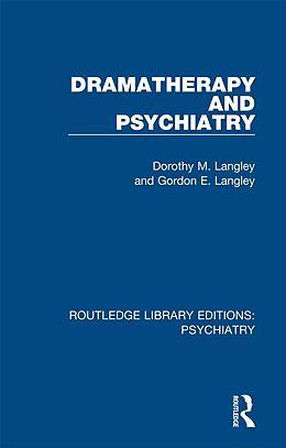 E-Book (epub) Dramatherapy and Psychiatry von Dorothy M. Langley, Gordon E. Langley