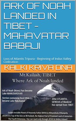 E-Book (epub) Ark of Noah landed in Tibet - Loss of Atlantis Tripura - Beginning of Indus Valley Civilisation : Mahavatar Babaji von Kalki Kriva Dna