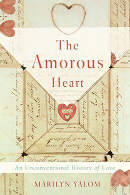Fester Einband The Amorous Heart von Marilyn Yalom
