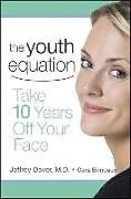 Fester Einband The Youth Equation: Take 10 Years Off Your Face von Jeffrey Dover, Cara Birnbaum