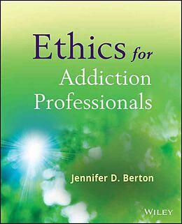 Kartonierter Einband Ethics for Addiction Professionals von Jennifer D. Berton