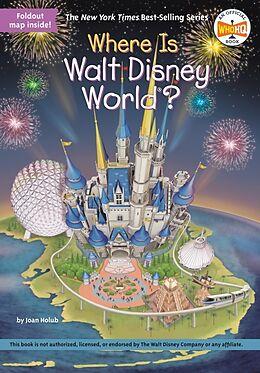 Kartonierter Einband Where Is Walt Disney World? von Joan Holub, Who HQ, Gregory Copeland