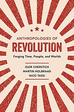Kartonierter Einband Anthropologies of Revolution von Igor Cherstich, Martin Holbraad, Nico Tassi