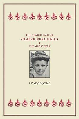 E-Book (pdf) Tragic Tale of Claire Ferchaud and the Great War von Raymond Jonas
