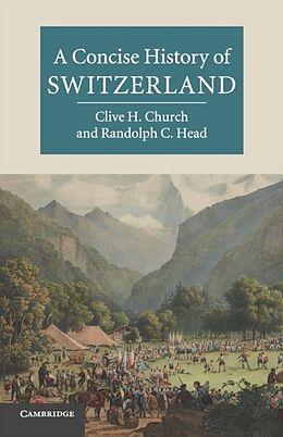 Broschiert A Concise History of Switzerland von Clive H.; Head, Randolph, C. Church