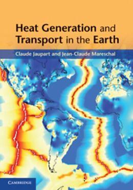 Fester Einband Heat Generation and Transport in the Earth von Claude (Universite de Paris VI (Pierre et Marie Curie)) Jaupart, Jean-Claude (Universite du Quebec, Montreal) Mareschal