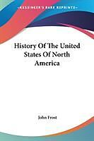 Kartonierter Einband History Of The United States Of North America von John Frost