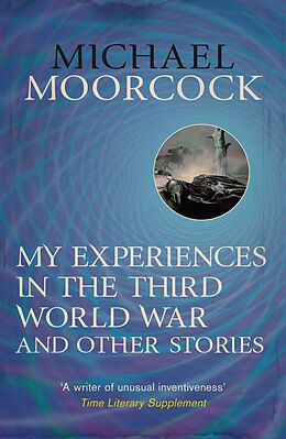 E-Book (epub) My Experiences in the Third World War and Other Stories von Michael Moorcock