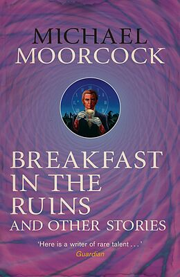 E-Book (epub) Breakfast in the Ruins and Other Stories von Michael Moorcock