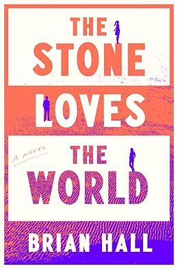 Fester Einband The Stone Loves the World von Brian Hall