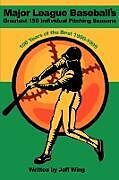Kartonierter Einband Major League Baseball's Greatest 150 Individual Pitching Seasons: 100 Years of the Best 1900-1999 von Jeff Wing