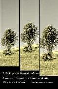 Kartonierter Einband A Field Where Memories Grow: A Journey Through the Seasons of Life von Mary Joyce Lawhorn