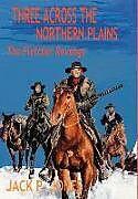 Fester Einband Three Across the Northern Plains von Jack P. Jones