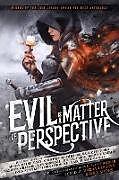 Kartonierter Einband Evil is a Matter of Perspective von R. Scott Bakker, Adrian Tchaikovsky, Bradley P. Beaulieu