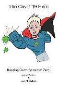 Kartonierter Einband The Covid 19 Hero: Keeping Germ Spread at Zero! von Jarryd Walker, Jamie Walker