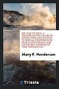 Kartonierter Einband Diet for the sick; a treatise on the values of foods, their application to special conditions of health and disease, and on the best methods of their preparation von Mary F. Henderson
