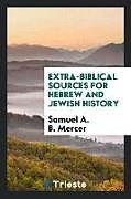 Kartonierter Einband Extra-Biblical Sources for Hebrew and Jewish History von Samuel A. B. Mercer