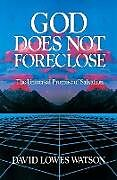 Kartonierter Einband God Does Not Foreclose von David Lowes Watson