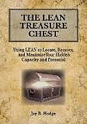 Kartonierter Einband The Lean Treasure Chest: Using Lean to Locate, Recover, and Maximize Your Hidden Capacity and Potential von Jay R. Hodge