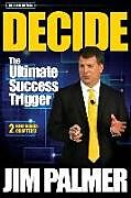 Kartonierter Einband DECIDE - The Ultimate Success Trigger von Jim Palmer