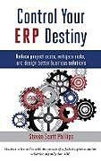 Fester Einband Control Your ERP Destiny von Steven Scott Phillips