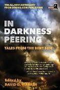 Kartonierter Einband In Darkness Peering: Tales from the Bent Side von Peter Saenz, Simon Graves, David Wolfhaven