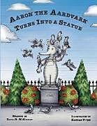 Kartonierter Einband Aaron the Aardvark Turns Into a Statue von David Mckinney