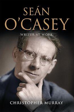 E-Book (epub) Sean O'Casey, Writer at Work von Christopher Murray