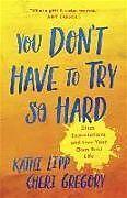 Kartonierter Einband You Don't Have to Try So Hard von Kathi Lipp, Cheri Gregory