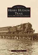 Kartonierter Einband Henry Hudson Trail: Central RR of NJ's Seashore Branch von Tom Gallo