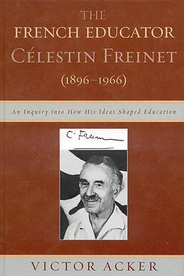 E-Book (epub) The French Educator Celestin Freinet (1896-1966) von Victor Acker