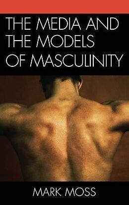 Kartonierter Einband The Media and the Models of Masculinity von Mark Moss