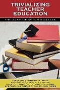 Kartonierter Einband Trivializing Teacher Education von Dale D. Johnson, Bonnie Johnson, Stephen J. Farenga