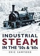 Fester Einband Industrial Steam in the '50s and '60s von Eric Sawford