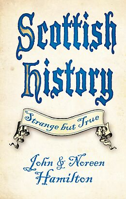 E-Book (epub) Scottish History: Strange but True von John Hamilton, Noreen Hamilton